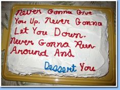 Hilarious Cakes That Really Get The Point Across - The Sweetest Rick Roll
