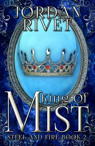 King of Mist Jordan Rivet - Book 2 in the Steel and Fire YA fantasy series!