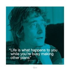 Life is what happens to you while your busy making other plans ... ~John Lennon