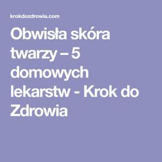 Obwisła skóra twarzy – 5 domowych lekarstw - Krok do Zdrowia Skin Makeup, Beauty Makeup, Hair Beauty, Face Massage, Skin Care, Good Things, Healthy, Fitness, Salud