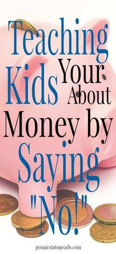 Teaching Kids About Money - penniesintopearls.com - 3 tips on how to be teaching kids about money. Saying no will help in teaching kids about money/
