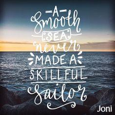 A smooth sea never made a skillful sailor. [Daystar.com]