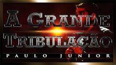 AMO VOCÊ EM CRISTO: A Grande Tribulação - Paulo Junior