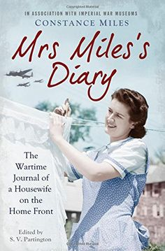 Mrs Miles's Diary: the Wartime Journal of a Housewife on the Home Front by Constance Miles http://www.amazon.com/dp/1471125580/ref=cm_sw_r_pi_dp_X8jDwb1VAJCZD