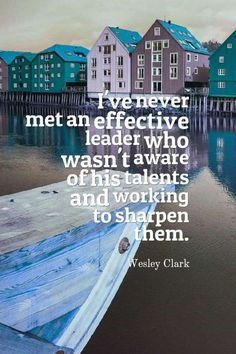 I've never met an effective leader who wasn't aware of his talents and working to sharpen them.