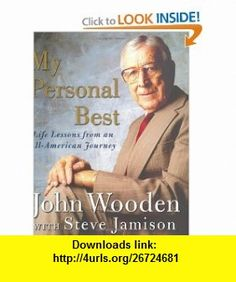 My Personal Best  Life Lessons from an All-American Journey (0639785415817) John Wooden, Steve Jamison , ISBN-10: 0071437924  , ISBN-13: 978-0071437929 ,  , tutorials , pdf , ebook , torrent , downloads , rapidshare , filesonic , hotfile , megaupload , fileserve