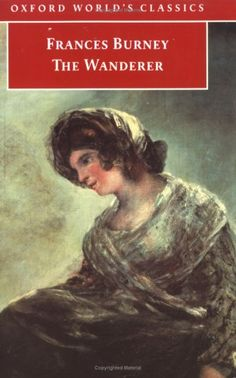 The Wanderer  by Fanny Burney - Just ordered this online... getting pride of place with Camilla, Cecilia, Evelina and Journals and Letters.