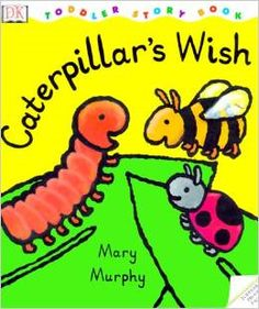 'Caterpillar's Wish' by Mary Murphy Age Group *Simple, Short Text *Caterpillar, Butterfly, Bee, Lady bug *Children's Book Toddler Proofing, Toddler Storytime, Preschool Books, Crafty Kids, Book Reader, Story Time, Caterpillar, Love Book