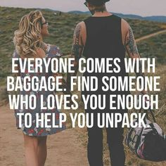 Everyone comes with baggage. Find someone who loves you enough to help you unpack. #Love