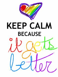 Graphic: Keep Calm...Because it gets better...