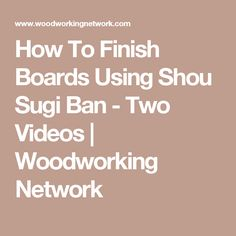 How To Finish Boards Using Shou Sugi Ban - Two Videos | Woodworking Network