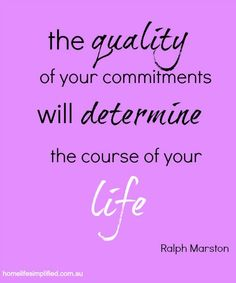 The quality of your commitments will determine the course of your life