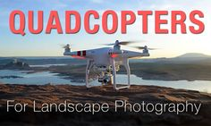 What Does the Quad-Copter Mean for LandscapePhotographers?