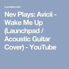 Nev Plays: Avicii - Wake Me Up (Launchpad / Acoustic Guitar Cover) - YouTube