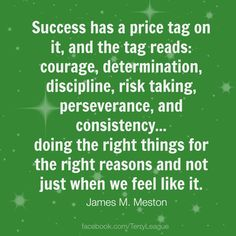 Success has a price tag on it, and the tag reads: courage, determination, discipline, risk taking, perseverance, and consistency... #quotes