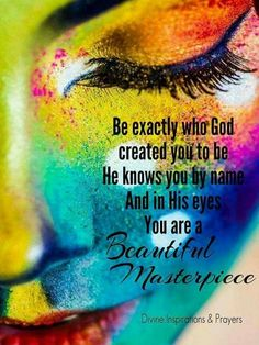 Be exactly who God created you to be. And in His eyes, you are a beautiful masterpiece. Bible Quotes, Bible Verses, Me Quotes, Scriptures, Random Quotes, Short Quotes, Quotable Quotes, Great Quotes, Inspirational Quotes