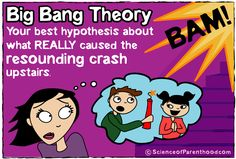 Science of Parenthood - Big Bang Theory Your best hypothesis about what REALLY caused the resounding crash upstairs.