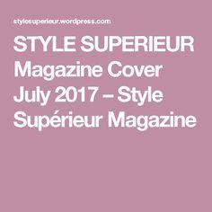 STYLE SUPERIEUR Magazine Cover July 2017 – Style Supérieur Magazine