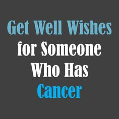 Get Well Wishes for Cancer: Help finding the words to write in a greeting card