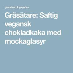 Gräsätare: Saftig vegansk chokladkaka med mockaglasyr