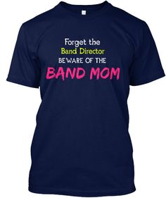 Looking for the PERFECT gift for your BAND MOM? Forget the Band DirectorBeware of theBAND MOM! ***Each item is printed on super soft premium material! 100% Des
