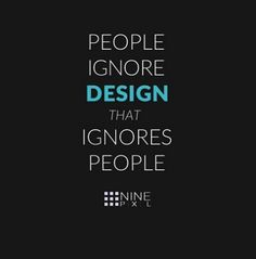People ignore design that ignores people.