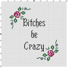 Hey, I found this really awesome Etsy listing at https://www.etsy.com/listing/231199578/bitches-be-crazy-cross-stitch-pattern