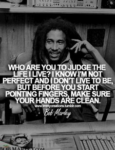 Bob Marley Quotes from his music and songs about love and life. These quotes by Bob Marley will uplift your mind and spirit! Wisdom Quotes, True Quotes, Great Quotes, Quotes To Live By, Motivational Quotes, Inspirational Quotes, Vain Quotes, Amazing Man Quotes, Judging Quotes