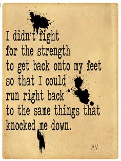 Strength is in me, proven by all I've changed in me & around me! I like this quote.... maybe a tattoo quote....