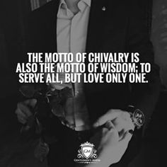 The motto of chivalry is also the motto of wisdom; to serve all, but love only one. The motto of chivalry is also the motto of wisdom; to serve all, but love only one. The motto of chivalry is also the motto of wisdom; Gentleman Rules, True Gentleman, Chivalry Quotes, Gentlemens Guide, Love Only, Successful Relationships, Clever Quotes, Man Up, Powerful Quotes