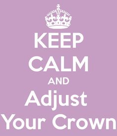KEEP CALM AND Adjust Your Crown. Another original poster design created with the Keep Calm-o-matic. Buy this design or create your own original Keep Calm design now. Keep Calm Posters, Keep Calm Quotes, Quotes To Live By, Me Quotes, Funny Quotes, Keep Calm Signs, Calm Down, Queen Quotes, Make Me Smile