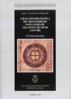 Colección diplomática del Monasterio de Santa María de Villanueva de Oscos (1139-1300) / [edición y transcripción], José A. Álvarez Castrillón - Oviedo : Real Instituto de Estudios Asturianos, 2011