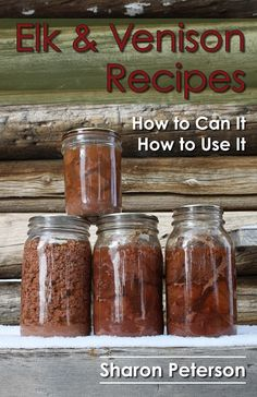 Elk and Venison Recipes, How to can it .... then How to use it.