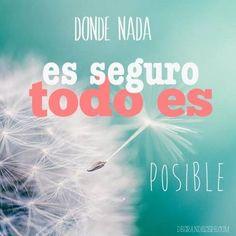 Donde nada es seguro, todo es posible... #frasesdevida #happy