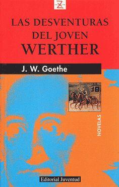 Las Desventuras del Joven Werther. Goethe, Johann Wolfgang von.