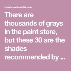There are thousands of grays in the paint store, but these 30 are the shades recommended by the nation's most talented interior designers. Which one will you choose for your home?