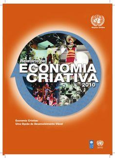 Relatório de Economia Criativa – Unctad - 2010 Economia Criativa: Uma Opção de Desenvolvimento Viável Copyright © Nações Unidas 2010 Todos os direitos reservados Unctad/DITC/TAB/2010/3 ISBN 978-0-9816619-0-2 Este relatório é o fruto de um esforço colaborativo que foi liderado pela Unctad (Conferência das Nações Unidas para o Comércio o Desenvolvimento) e pela Unidade Especial para Cooperação Sul-Sul do Programa das Nações Unidas para o Desenvolvimento (Pnud).