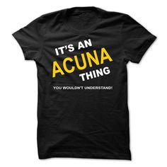 [Popular tshirt name ideas] Its An Acuna Thing  Free Ship  If Youre An Acuna You Understand  Everyone else has no idea  These make great gifts for other family members  Tshirt Guys Lady Hodie  SHARE and Get Discount Today Order now before we SELL OUT  Camping a vest thing you wouldnt understand tshirt hoodie hoodies year name birthday an acuna thing