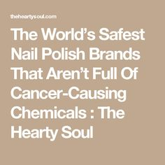 The World's Safest Nail Polish Brands That Aren't Full Of Cancer-Causing Chemicals : The Hearty Soul