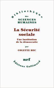 La Sécurité sociale : une institution de la démocratie / Colette Bec.     Gallimard, 2014