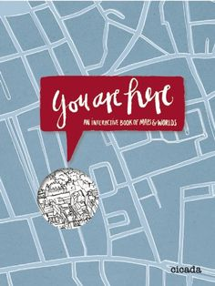 You Are Here: An Interactive Book of Maps & Worlds