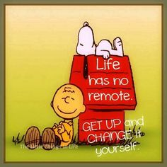 """""""Life has no Remote, Get up and Change it Yourself."""" Charlie Brown and Snoopy. Charlie Brown Quotes, Charlie Brown Y Snoopy, Peanuts Quotes, Snoopy Quotes, Peanuts Cartoon, Peanuts Snoopy, Cuadros Star Wars, Snoopy Pictures, Snoopy And Woodstock"""