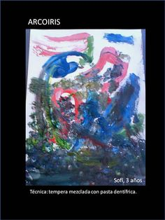 Autora: Sofia  Edad: 3 años  Tecnica: Temperas de colores mezclada con pasta dentifrica. (queda como relieve).  Soporte: Hoja canson blanca.  Se utilizo pincel.