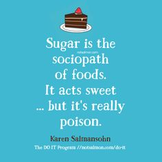Sugar is the sociopath of foods. It acts sweet. but it's really poison. hunger control, healthy eating motivation, help with cravings, prevent diet cheating, stop emotional eating Nutrition Education, Sport Nutrition, Nutrition Quotes, Holistic Nutrition, Health Quotes, Health And Nutrition, Health And Wellness, Health Tips, Health Fitness