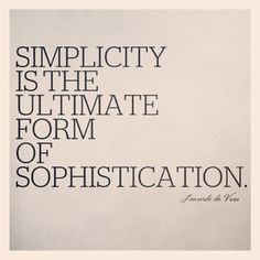 Live simply.  Less is ALWAYS more.  Some people just don't get it.