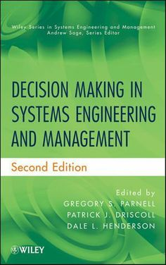 Decision Making in Systems Engineering and Management (Wiley Series in Systems Engineering and Management) by Gregory S. Parnell PhD, http://www.amazon.com/dp/0470900423/ref=cm_sw_r_pi_dp_J3fIsb0TABNV5