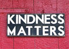 "Kindness Matters Box Sign put in hallway or in their bathroom along with other signs saying ""Brush Your Teeth"", ""Wash Hands"", etc"