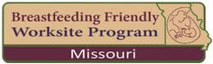 """The Missouri """"Breastfeeding Friendly Worksite Program"""" is a collaboration between the Missouri Department of Health and Senior Services and the Missouri Breastfeeding Coalition to educate employers on the value of providing lactation support in the workplace and to recognize businesses that support their breastfeeding employees."""