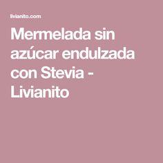 Mermelada sin azúcar endulzada con Stevia - Livianito