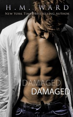 Damaged (Damaged, #1) - H.M. Ward    Definitely is very High on my list of favorite books!!! :) Can't wait for book 2